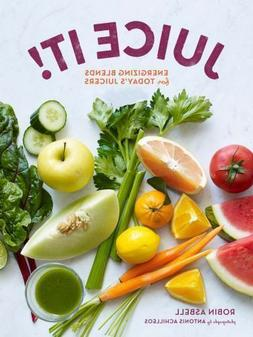 Juice It!: Energizing Blends for Today's Juicers by Robin As