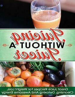 Juicing Without a Juicer: Great Juice Recipes for Weight Los